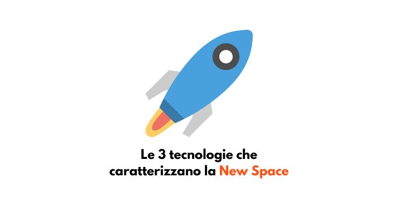 Le 3 tecnologie che caratterizzano la New Space